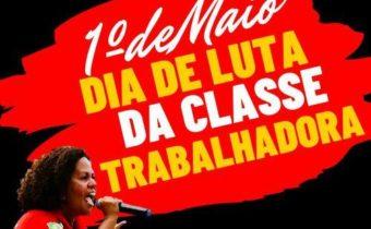 1o De Maio, DIA DE LUTA DA CLASSE TRABALHADORA